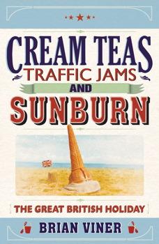Brian Viner's Cream Teas, Traffic Jams and Sunburn
